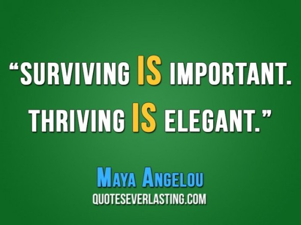Surviving-is-important.-Thriving-is-elegant.-Maya-Angelou-700x525